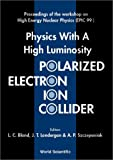img - for Physics With a High Luminosity Polarized Electron Ion Collider: Bloomington, Indiana, Usa, 8-11 April 1999: Proceedings of the Workshop on High Energy Nuclear Physics (Epic 99) book / textbook / text book