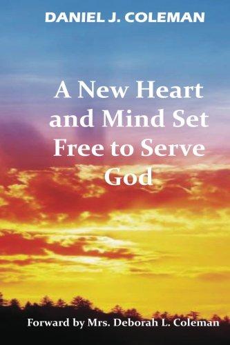 A New Heart And Mind Set Free To Serve God