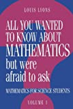 Louis Lyons All You Wanted to Know About Mathematics But Were Afraid to Ask: Volume 1: Mathematics Applied to Science: v. 1