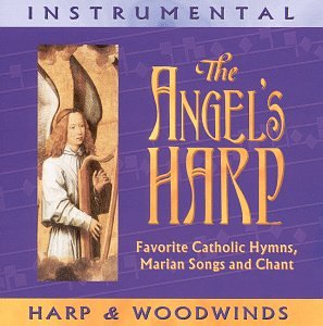 The Angel's Harp: Favorite Catholic Hymns, Marian Songs and Chant