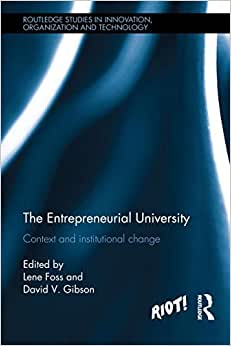 The Entrepreneurial University: Context And Institutional Change (Riot! Routledge Studies In Innovation, Organizaion And Technology)