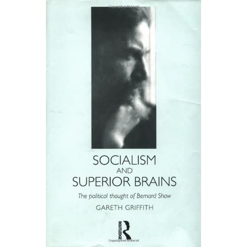 Socialism and Superior Brains: The Political Thought of George Bernard Shaw