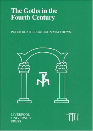 Goths in the Fourth Century, PETER HEATHER, JOHN MATTHEWS