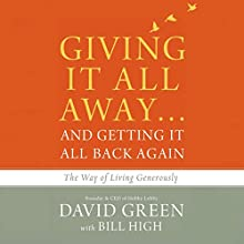 Giving It All Away...and Getting It All Back Again: The Way of Living Generously Audiobook by David Green, Bill High Narrated by Milton Bagby