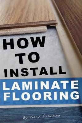 How to Install Laminate Flooring[HT INSTALL LAMINATE FLOORING][Paperback] PDF