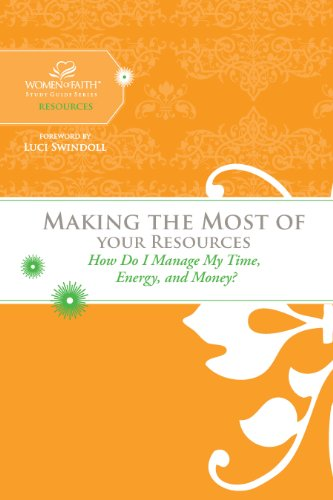 Making the Most of Your Resources: How Do I Manage My Time, Energy, and Money? (Women of Faith Study Guide Series)