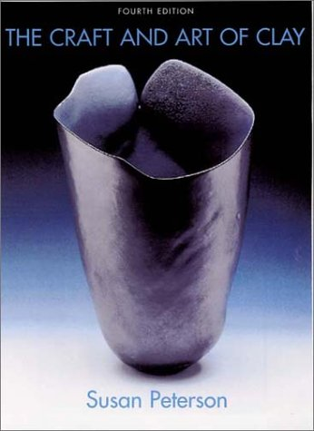 The Craft and Art of Clay by Susan Peterson