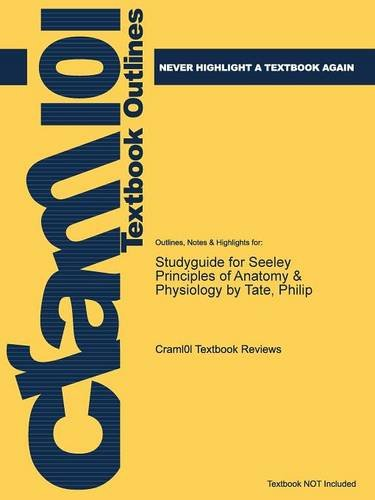 Studyguide for Seeley Principles of Anatomy & Physiology by Tate, Philip