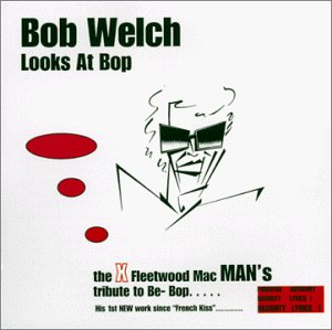 BOB WELCH - Bob Welch Looks At Bop - Zortam Music