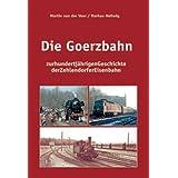 Die Goerzbahn: Zur hundertjährigen Geschichte der Zehlendorfer Eisenbahn