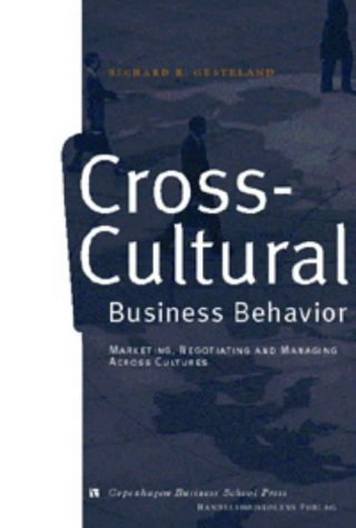 Cross-Cultural Business Behavior (Marketing, Negotiating and Managing Across Cultures)