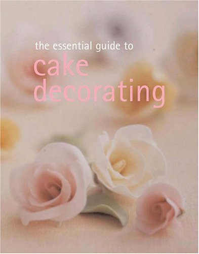 The Essential Guide to Cake Decorating (Essential Cookbook Series)