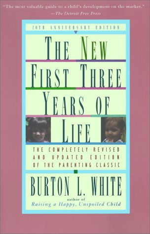 New First Three Years of Life: Completely Revised and Updated, BURTON L. WHITE