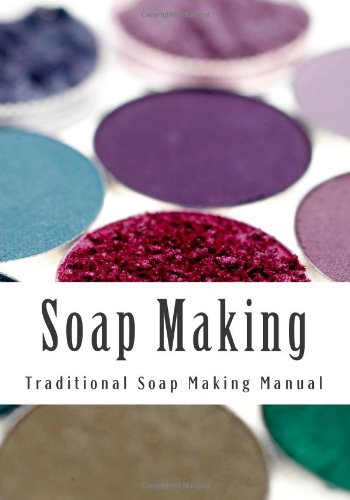 Soap Making: Traditional Soap Making Manual