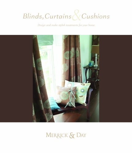 Blinds, Cushions & Curtains: Design and make Stylish Treatments for your Home