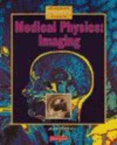 Medical Physics: Imaging (Heinemann Advanced Science: Physics)