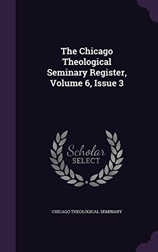 The Chicago Theological Seminary Register, Volume 6, Issue 3