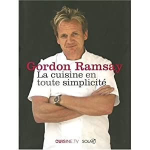 la cuisine en toute simplicit de gordon ramsay jeanne sophie cuisine. Black Bedroom Furniture Sets. Home Design Ideas