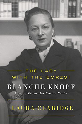 Download The Lady with the Borzoi: Blanche Knopf, Literary Tastemaker Extraordinaire