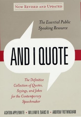 And I Quote (Revised Edition): The Definitive Collecton of Quotes, Sayings, and Jokes for the Contemporary Speechmaker