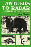 echange, troc Alice Thompson. Gilbreath - Antlers to Radar: How Animals Defend Themselves