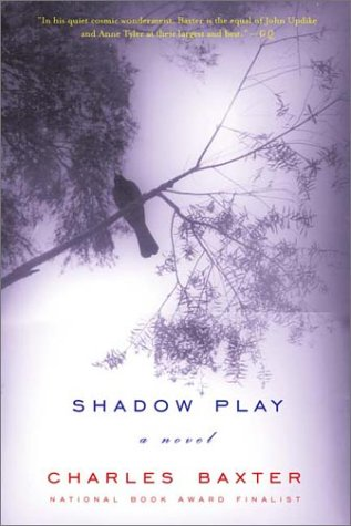 Shadow Play: A Novel, Charles Baxter