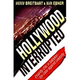 Hollywood, Interrupted: Insanity Chic in Babylon -- The Case Against Celebrity [Hardcover] [2004] 1 Ed. Andrew Breitbart, Mark Ebner