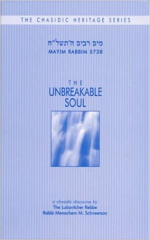 The Unbreakable Soul: A Discourse by Rabbi Menachem M. Schneerson of Chabad-Lubavitch (Chasidic Heritage)