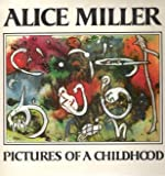 Pictures of a Childhood: Sixty-Six Watercolors and an Essay (0374232415) by Alice Miller