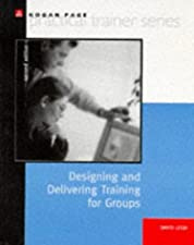 The Group Trainer s Handbook Designing and Delivering Training for Groups by David Leigh