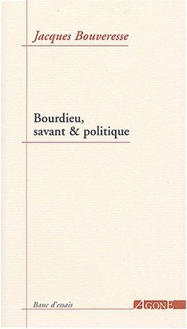 Bourdieu, savant et politique - Jacques Bouveresse