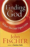 Finding God Where You Least Expect Him (0736910581) by Fischer, John