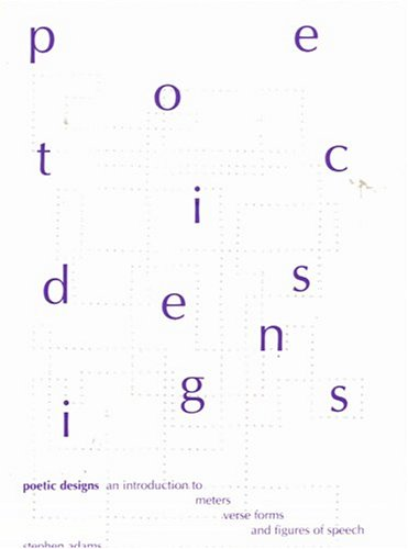 Poetic Designs: An Introduction to Meter, Verse Forms and Figures of Speech
