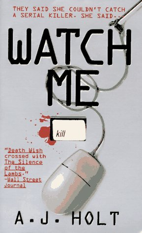 Watch Me: They Said She Couldn't Catch A Serial Killer. She Said... (A Jay Fletcher Thriller), A. J. HOLT