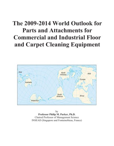 The 2009-2014 World Outlook for Parts and Attachments for Commercial and Industrial Floor and Carpet Cleaning Equipment