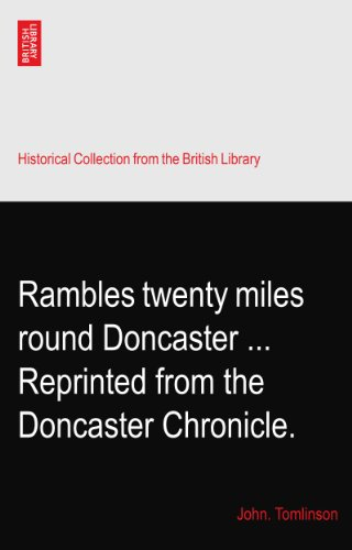 Rambles twenty miles round Doncaster ... Reprinted from the Doncaster Chronicle.