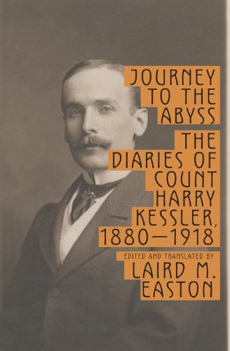 Journey to the Abyss: The Diaries of Count Harry Kessler, 1880-1918