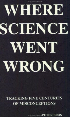 Where Science Went Wrong: Tracking Five Centuries of Misconceptions (Fpb Copernican Series, V. 7.)