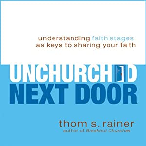The Unchurched Next Door: Understanding Faith Stages as Keys to Sharing Your Faith | [Thom S. Rainer]