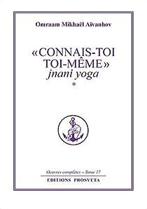'Connais-toi toi-m�me' : jnani yoga - volume 1 par A�vanhov