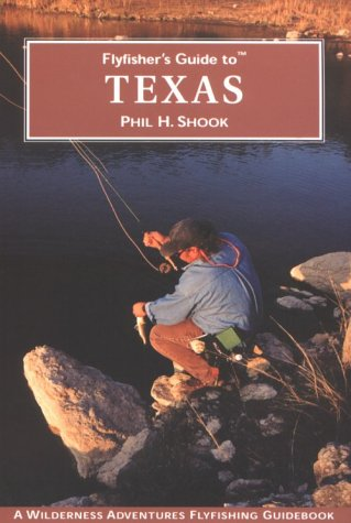 Flyfisher's Guide to Texas (Wilderness Adventures Flyfishing Guidebook) (Flyfisher's Guides)