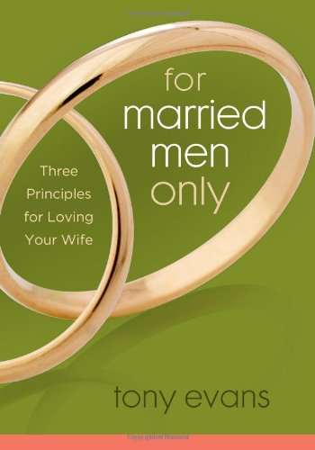 For Married Men Only: Three Principles for Loving Your Wife