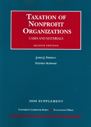 Taxation Of Nonprofit Organizations, Cases And Materials, 2Nd Edition 2009 Supplement (University Casebooks)