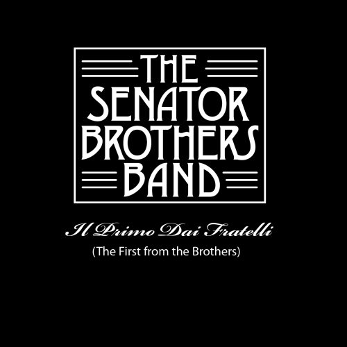 The Senator Brothers Band - Il Primo Dai Fratelli (The First from the Brothers) (Toney Brothers compare prices)