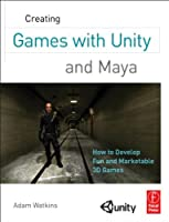 Creating Games with Unity and Maya: How to Develop Fun and Marketable 3D Games