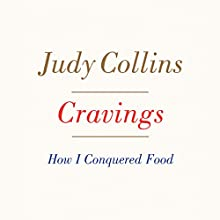 Cravings: How I Conquered Food Audiobook by Judy Collins Narrated by Judy Collins