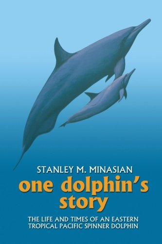 One Dolphin's Story: The Life and Times of an Eastern Tropical Pacific Spinner Dolphin PDF