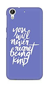AMEZ you will never regret being kind Back Cover For HTC Desire 626 G Plus