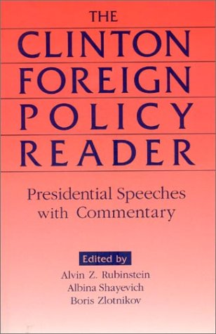 The Clinton Foreign Policy Reader: Presidential Speeches With Commentary