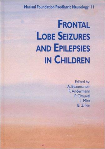 Frontal Lobe Seizures and Epilepsies in Children (Mariani Foundation Paeditaric Neurology Series N PDF